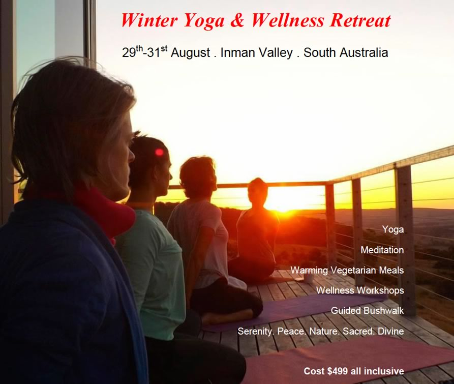 Winter Yoga & Wellness Retreat   29th-31st August . Inman Valley . South Australia  Yoga  Meditation  Warming Vegetarian Meals  Wellness Workshops  Guided Bushwalk    Serenity. Peace. Nature. Sacred. Divine
