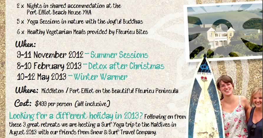 Girls Surf and Yoga Retreat ... When:  9-11 November 2012 Summer Sessions  8-10 February 2013 –Detox after Christmas  10-12 May 2013 Winter Warmer